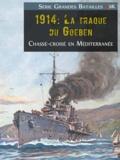 Gautier Lamy - 1914: La traque du Goeben - Chassé-croisé en Méditerranée.