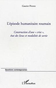 """Gautier Pirotte - L'épisode humanitaire roumain - Construction d'une """"crise"""", état des lieux et modalités de sortie."""