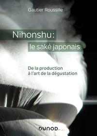 Nihonshu : le saké japonais- De la production à l'art de la dégustation - Gautier Roussille |