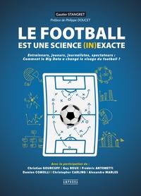 Le football est une science (in)exacte - Entraîneurs, joueurs, journalistes, spectateurs : comment le big data a changé le visage du football ?.pdf