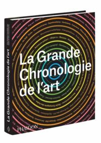 Gauvin-Alexander Bailey et Chantal Manna - La grande chronologie de l'art - Une histoire mondiale des styles et des mouvements.