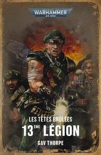 Gav Thorpe - Les Têtes Brûlées - 13ème Légion.