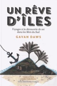 Gavan Daws - Un rêve d'îles - Voyages à la découverte de soi dans les mers du sud.