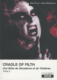 Gavin Baddeley et Dani Filth - Craddle of Filth - Une Bible de Décadence et de Ténèbres, Tome 2.