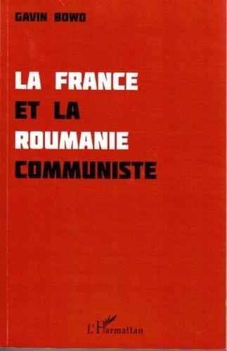 Gavin Bowd - La France et la Roumanie communiste.