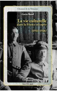 Gavin Bowd - La vie culturelle dans la France occupée (1914-1918).