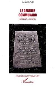 Gavin Bowd - Le Dernier Comunard - Adrien Lejeune.