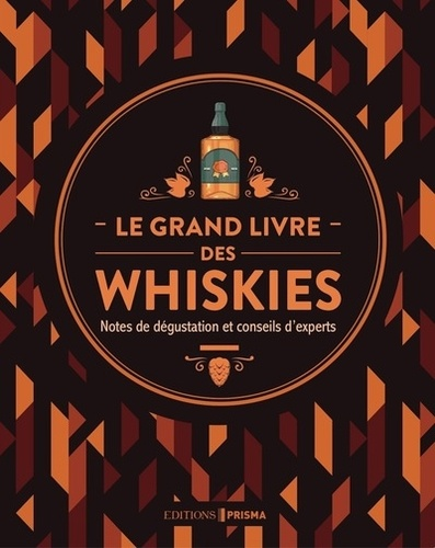 Le grand livre des whiskies. Notes de dégustation et conseils d'experts