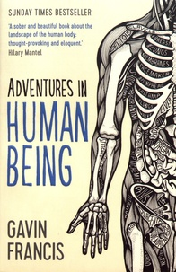 Gavin Francis - Adventures in Human Being.