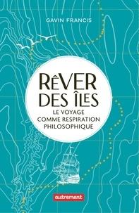 Gavin Francis - Rêver des îles - Le voyage comme respiration philosophique.