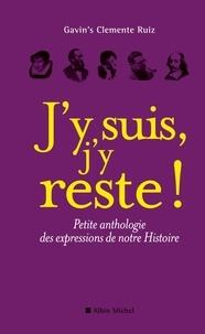 Gavin's Clemente Ruiz - J'y suis, j'y reste ! - Petite anthologie des expressions de notre Histoire.