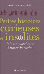 Gavin's Clemente Ruiz - Petites histoires curieuses et insolites de la vie quotidienne à travers les siècles.