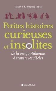 Gavin's Clemente Ruiz - Petites Histoires curieuses et insolites - de la vie quotidienne à travers les siècles.
