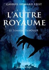 Gavriel Howard Feist - L'Autre Royaume Tome 2 : Le Tombeau des Dieux.