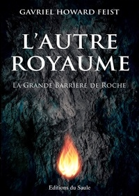 Gavriel Howard Feist - L'autre royaume - La grande barrière de roche.