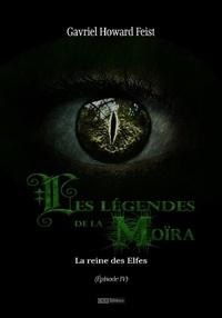 Gavriel Howard Feist - Les légendes de la Moïra [Saison 1 - Épisode 4] - La reine des Elfes.