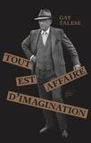 Gay Talese - Tout est affaire d'imagination - Portraits et reportages.