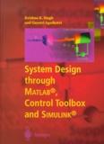 Gayatri Agnihotri et Krishna-K Singh - System Design through MATLAB, Control Toolbox and SIMULINK.