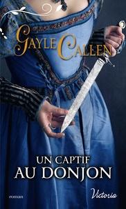 Gayle Callen - Un captif au donjon.
