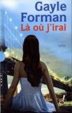 Gayle Forman - Gayle Forman Coffret 2 volumes - Si je reste ; Là où j'irai.