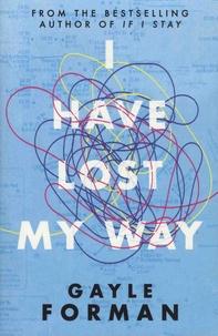 Gayle Forman - I Have Lost My Way.