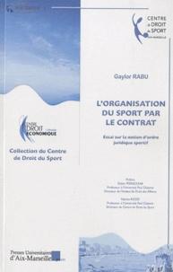 Gaylor Rabu - L'organisation du sport par le contrat - Essai sur la notion d'ordre juridique sportif.