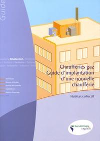 Gaz de France - Chaufferie gaz, guide d'implantation d'une nouvelle chaufferie - Habitat collectif.