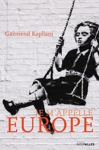 Gazmend Kapllani - Je m'appelle Europe.