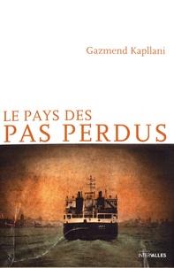 Gazmend Kapllani - Le pays des pas perdus.