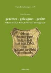 geachtet - geleugnet  - geehrt - Oberst Gustav Petri, Retter von Wernigerode.