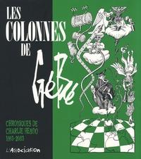 Gébé - Les Colonnes de Gébé - Chroniques de Charlie Hebdo 1993-2003.
