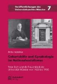 Geburtshilfe und Gynäkologie im Nationalsozialismus - Peter Esch und die Frauenklinik der Universität Münster von 1925 bis 1950.