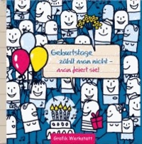 Geburtstage zählt man nicht - - man feiert sie!.