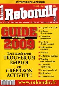 Victoria Touati - Rebondir Hors-série N° 3 : Guide pratique 2009 - Tout savoir pour trouver un emploi ou créer son activité !.