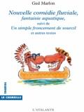 Ged Marlon - Nouvelle comédie fluviale, fantaisie aquatique, suivi de Un simple froncement de sourcil et autres textes.