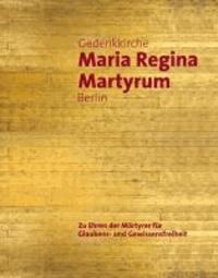 Gedenkkirche Maria Regina Martyrum Berlin - Zu Ehren der Märtyrer für Glaubens- und Gewissensfreiheit.
