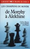Gedeon Barcza et Laszlo Alföldy - Les champions du monde du jeu d'échecs - Tome 1, De Morphy à Alekhine.