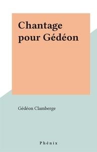Gédéon Clamberge - Chantage pour Gédéon.