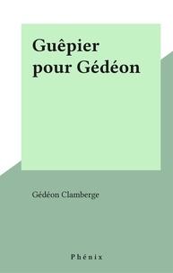 Gédéon Clamberge - Guêpier pour Gédéon.