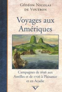 Gédéon Nicolas de Voutron - Voyages aux Amériques - Journaux de voyage des campagnes de 1696 aux Antilles et de 1706 à Plaisance et en Acadie.