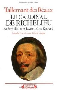 Gédéon Tallemant des Réaux - Le cardinal de Richelieu - Sa famille, son favori Bois-Robert.