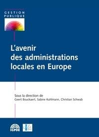 Geert Bouckaert et Sabine Kuhlmann - L'avenir des administrations locales en Europe - Leçons tirées de la recherche et de la pratique dans 31 pays.