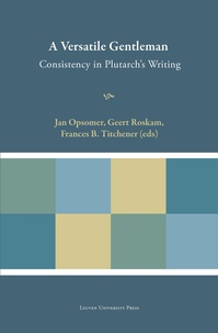 Geert Roskam et Frances b. Titchener - A Versatile Gentleman - Consistency in Plutarch's Writing.