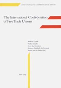 Geert Van goethem et Michel Dreyfus - The International Confederation of Free Trade Unions - Edited by Marcel van der Linden.