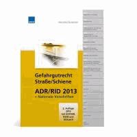 Gefahrgutrecht Straße/Schiene ADR/RID 2013 - + Nationale Vorschriften 2013.