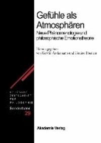 Gefühle als Atmosphären - Neue Phänomenologie und philosophische Emotionstheorie.