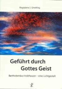 Geführt durch Gottes Geist - Bartholomäus Holzhauser - eine Lichtgestalt.
