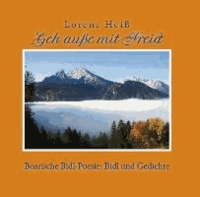 Geh auße mit Freid - Boarische Bidl-Poesie: Bidl und Gedichte.