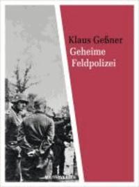 Geheime Feldpolizei - Die Gestapo der Wehrmacht.