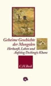 Geheime Geschichte der Mongolen - Herkunft, Leben und Aufstieg Dschingis Khans.